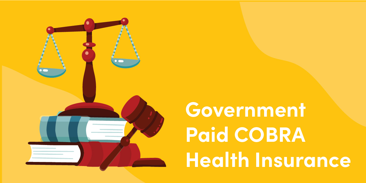 The American Rescue Plan, updates on government paid COBRA Health Insurance.